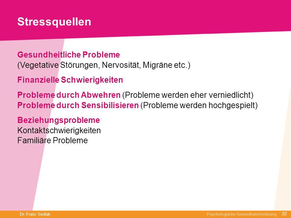 StressquellenGesundheitliche Probleme (Vegetative Störungen, Nervosität, Migräne etc.) Finanzielle Schwierigkeiten.