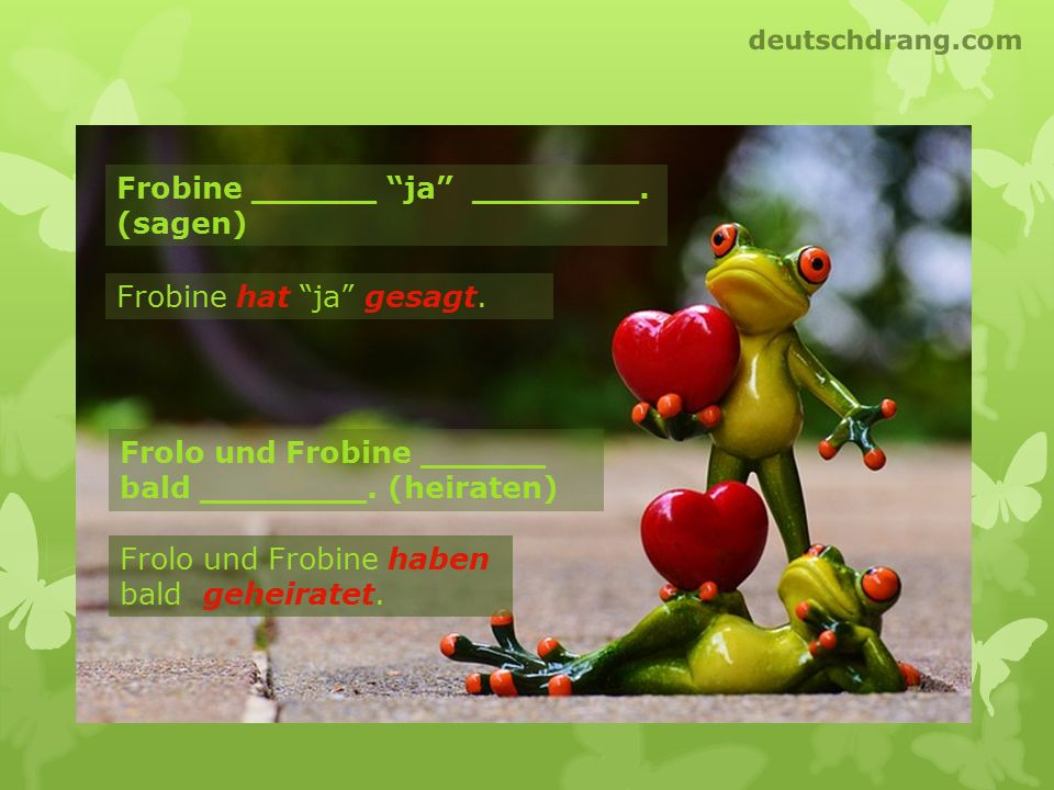 Frobine ______ ja ________. (sagen)