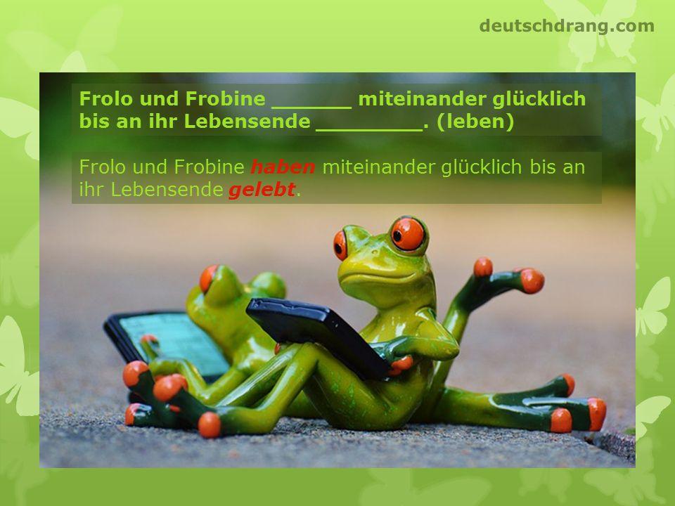 deutschdrang.com Frolo und Frobine ______ miteinander glücklich bis an ihr Lebensende ________. (leben)