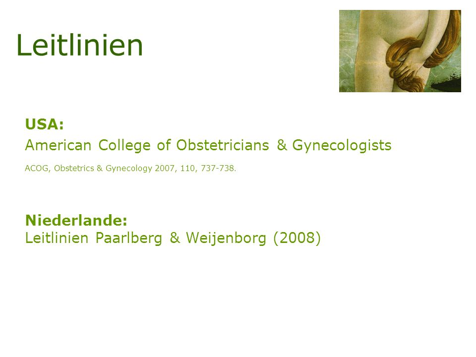 Leitlinien USA: American College of Obstetricians & Gynecologists ACOG, Obstetrics & Gynecology 2007, 110, 737-738.