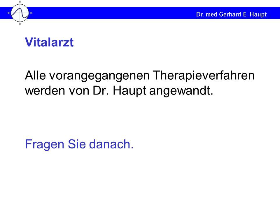 Vitalarzt Alle vorangegangenen Therapieverfahren werden von Dr. Haupt angewandt. Fragen Sie danach.