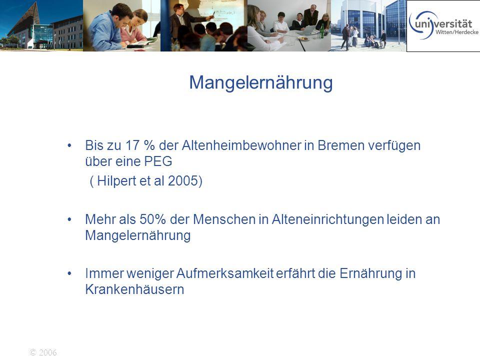 Mangelernährung Bis zu 17 % der Altenheimbewohner in Bremen verfügen über eine PEG. ( Hilpert et al 2005)