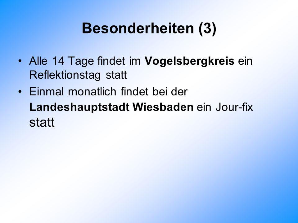 Besonderheiten (3) Alle 14 Tage findet im Vogelsbergkreis ein Reflektionstag statt.