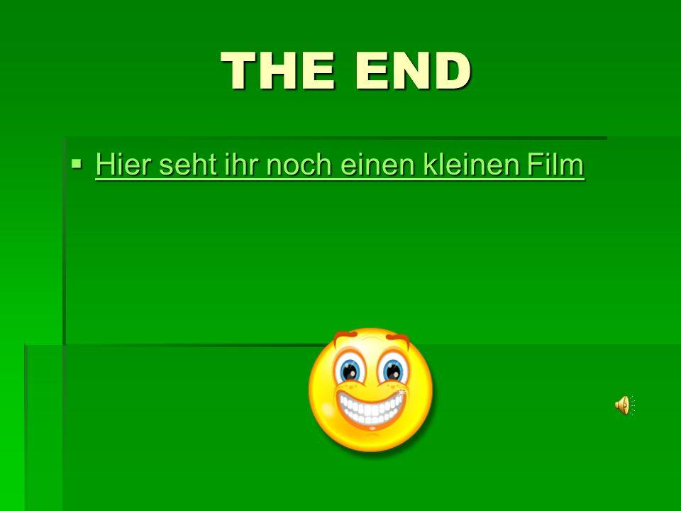 THE END Hier seht ihr noch einen kleinen Film
