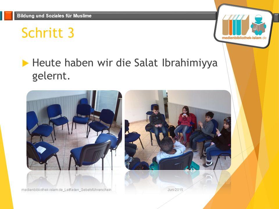 Schritt 3 Heute haben wir die Salat Ibrahimiyya gelernt.