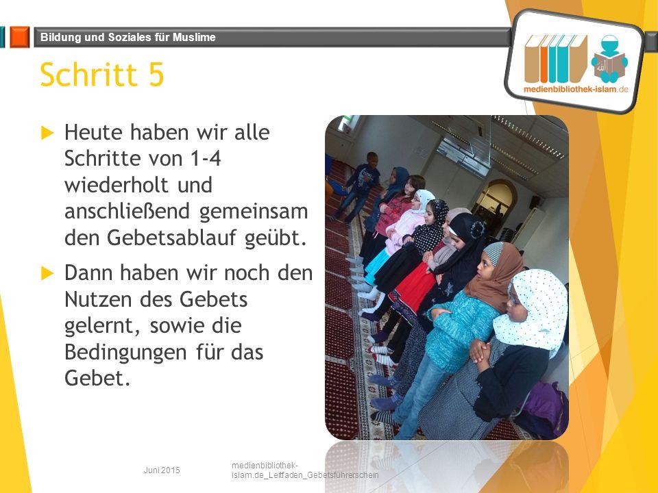 Schritt 5 Heute haben wir alle Schritte von 1-4 wiederholt und anschließend gemeinsam den Gebetsablauf geübt.