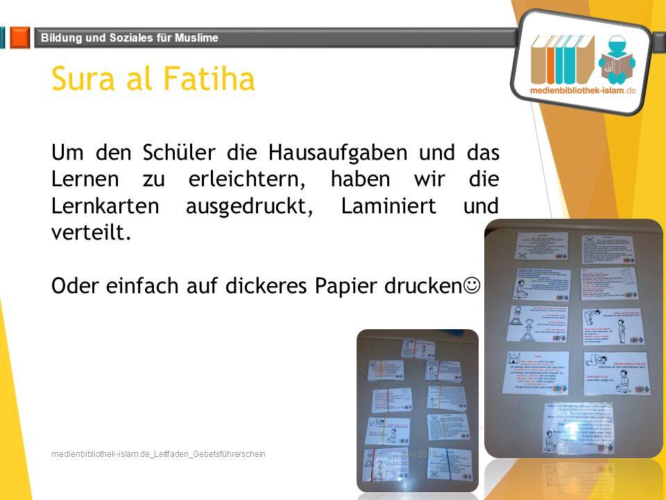 Sura al Fatiha Um den Schüler die Hausaufgaben und das Lernen zu erleichtern, haben wir die Lernkarten ausgedruckt, Laminiert und verteilt.