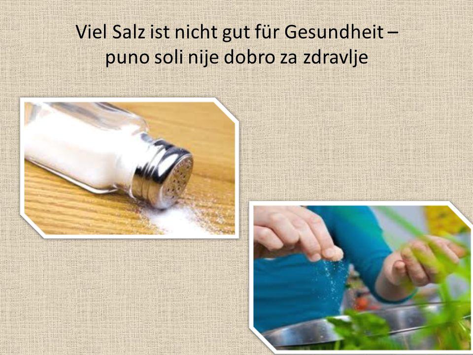 Viel Salz ist nicht gut für Gesundheit – puno soli nije dobro za zdravlje