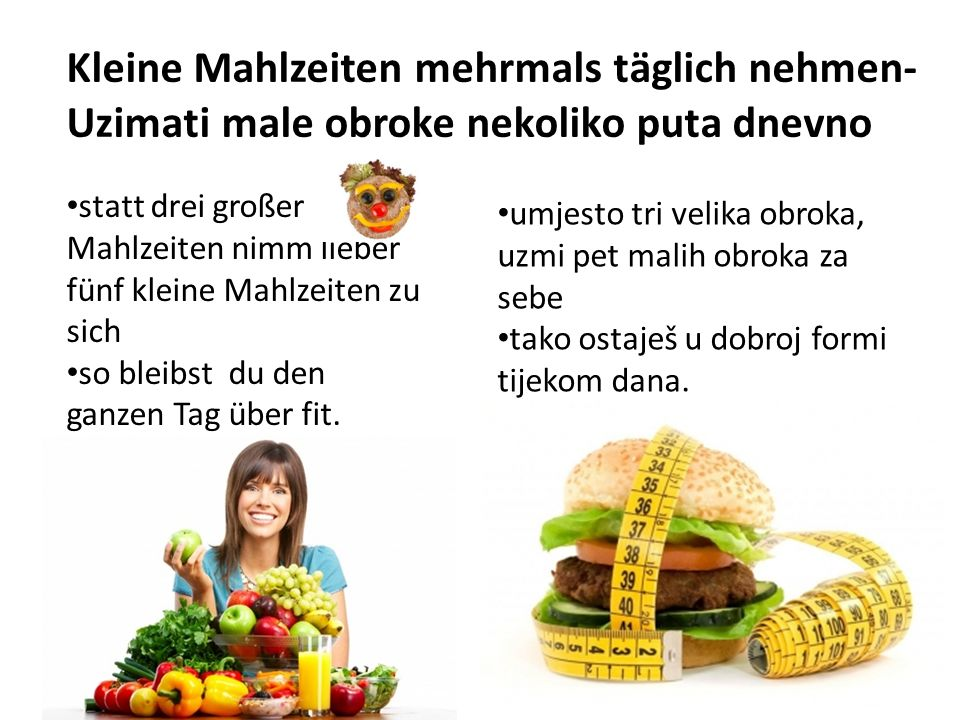 Kleine Mahlzeiten mehrmals täglich nehmen- Uzimati male obroke nekoliko puta dnevno