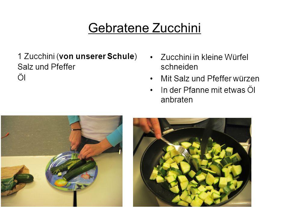 Gebratene Zucchini 1 Zucchini (von unserer Schule) Salz und Pfeffer Öl