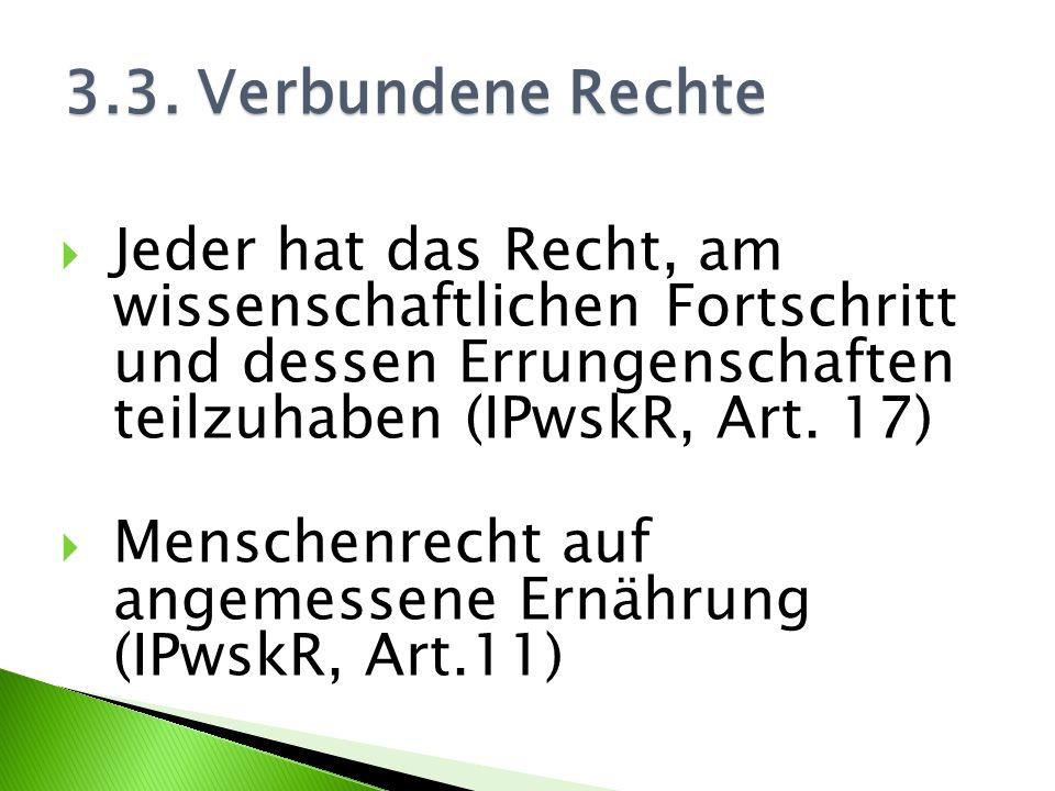 3.3. Verbundene Rechte Jeder hat das Recht, am wissenschaftlichen Fortschritt und dessen Errungenschaften teilzuhaben (IPwskR, Art. 17)