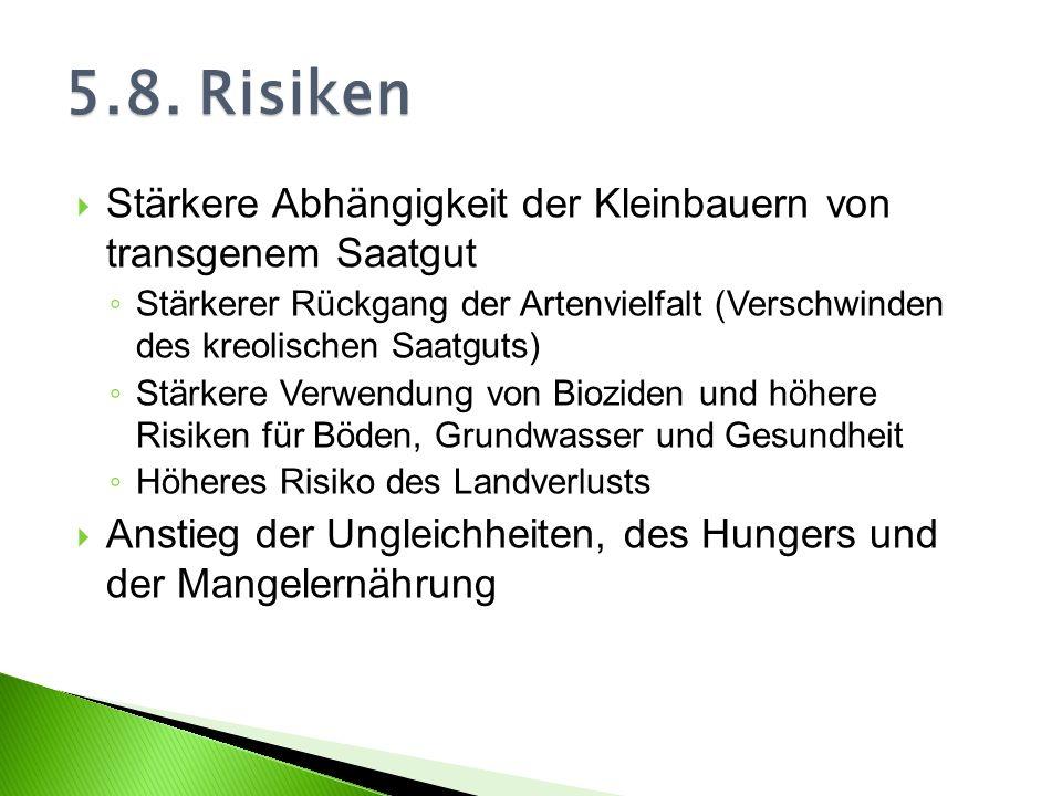 5.8. Risiken Stärkere Abhängigkeit der Kleinbauern von transgenem Saatgut.