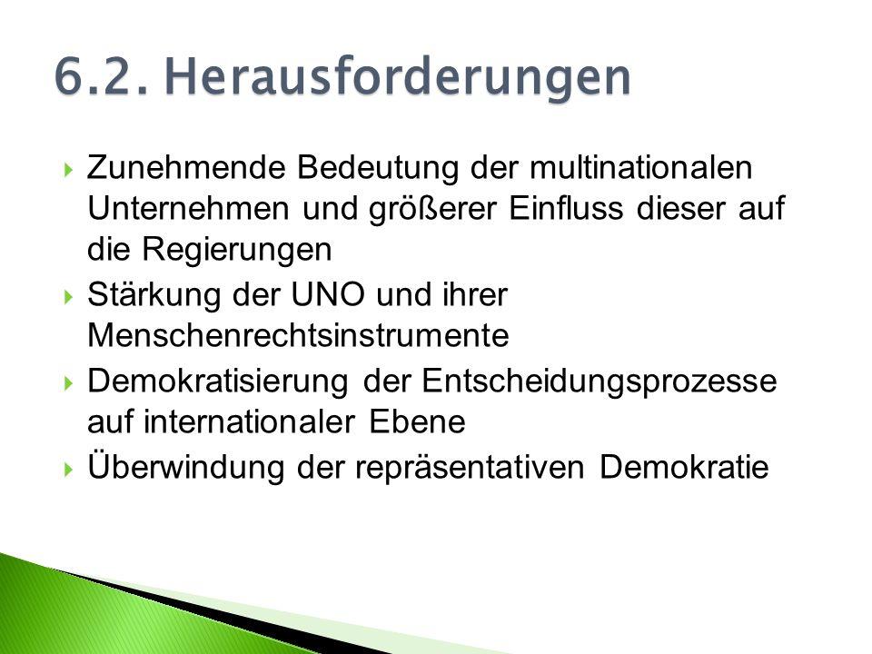 6.2. Herausforderungen Zunehmende Bedeutung der multinationalen Unternehmen und größerer Einfluss dieser auf die Regierungen.