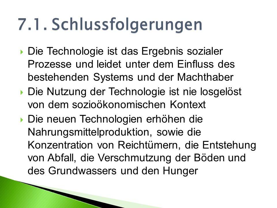 7.1. Schlussfolgerungen Die Technologie ist das Ergebnis sozialer Prozesse und leidet unter dem Einfluss des bestehenden Systems und der Machthaber.