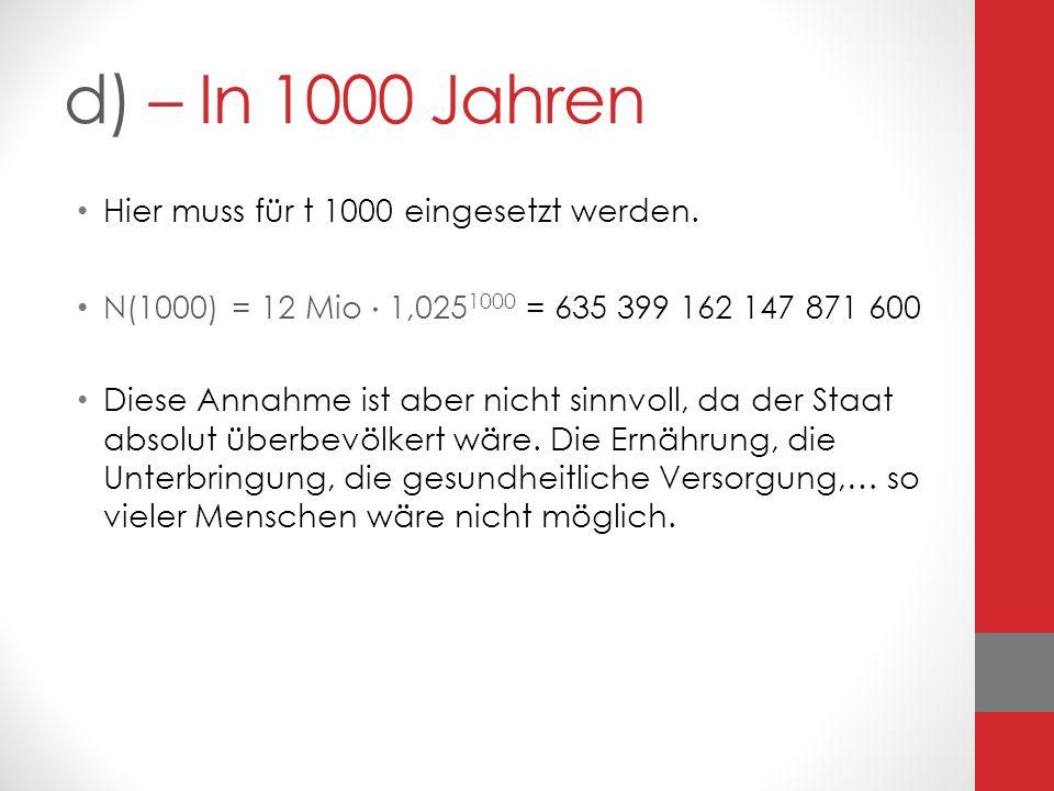 d) – In 1000 Jahren Hier muss für t 1000 eingesetzt werden.