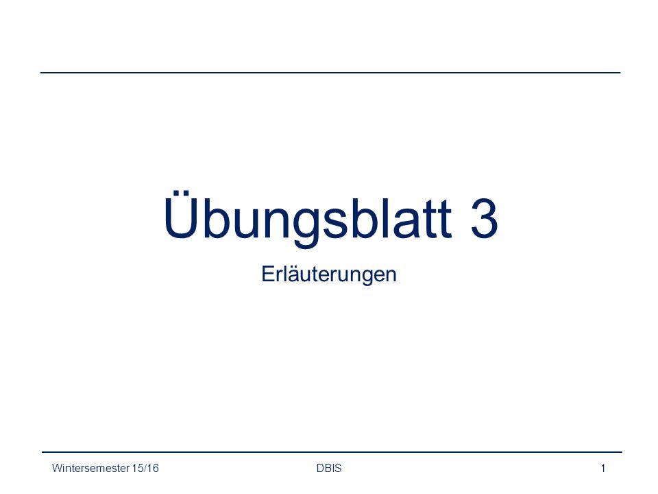 Übungsblatt 3 Erläuterungen Wintersemester 15/16 DBIS