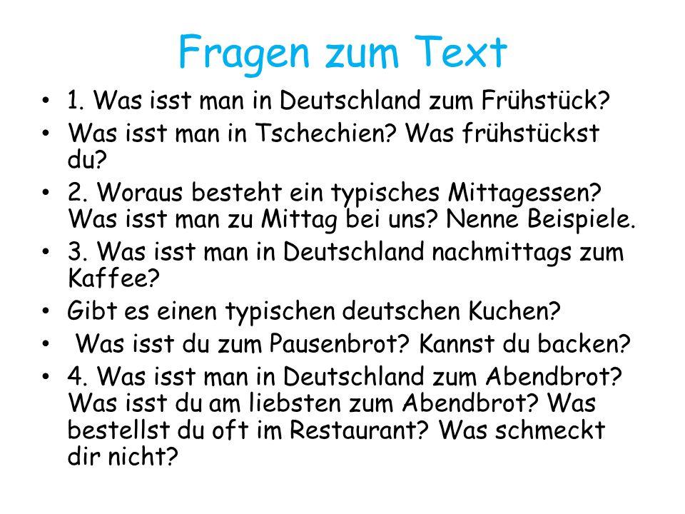 Fragen zum Text 1. Was isst man in Deutschland zum Frühstück