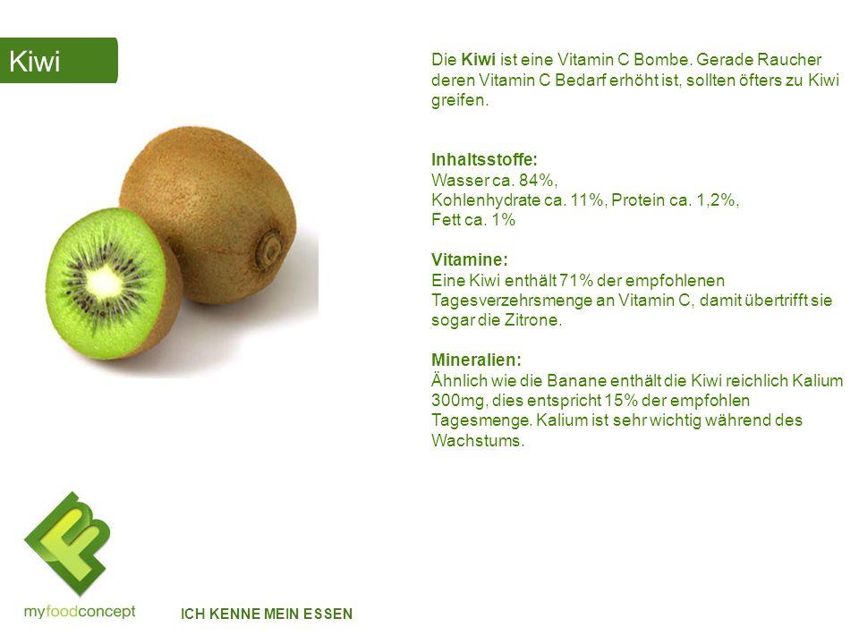 Kiwi Die Kiwi ist eine Vitamin C Bombe. Gerade Raucher deren Vitamin C Bedarf erhöht ist, sollten öfters zu Kiwi greifen.
