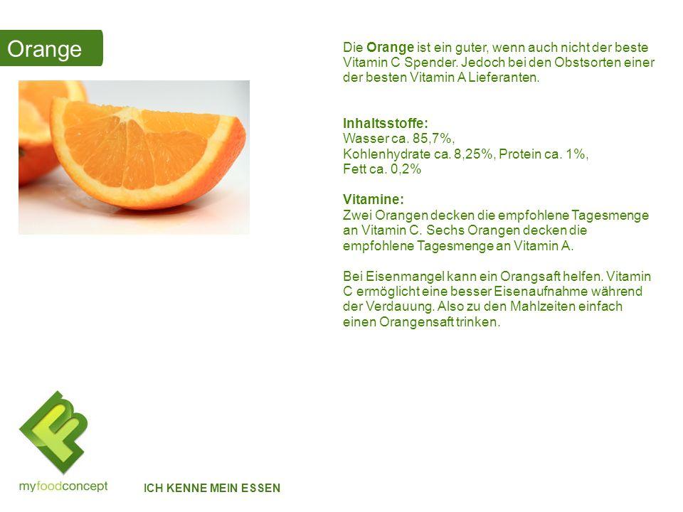 Orange . Die Orange ist ein guter, wenn auch nicht der beste Vitamin C Spender. Jedoch bei den Obstsorten einer der besten Vitamin A Lieferanten.