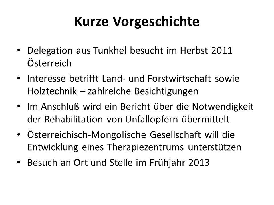 Kurze Vorgeschichte Delegation aus Tunkhel besucht im Herbst 2011 Österreich.