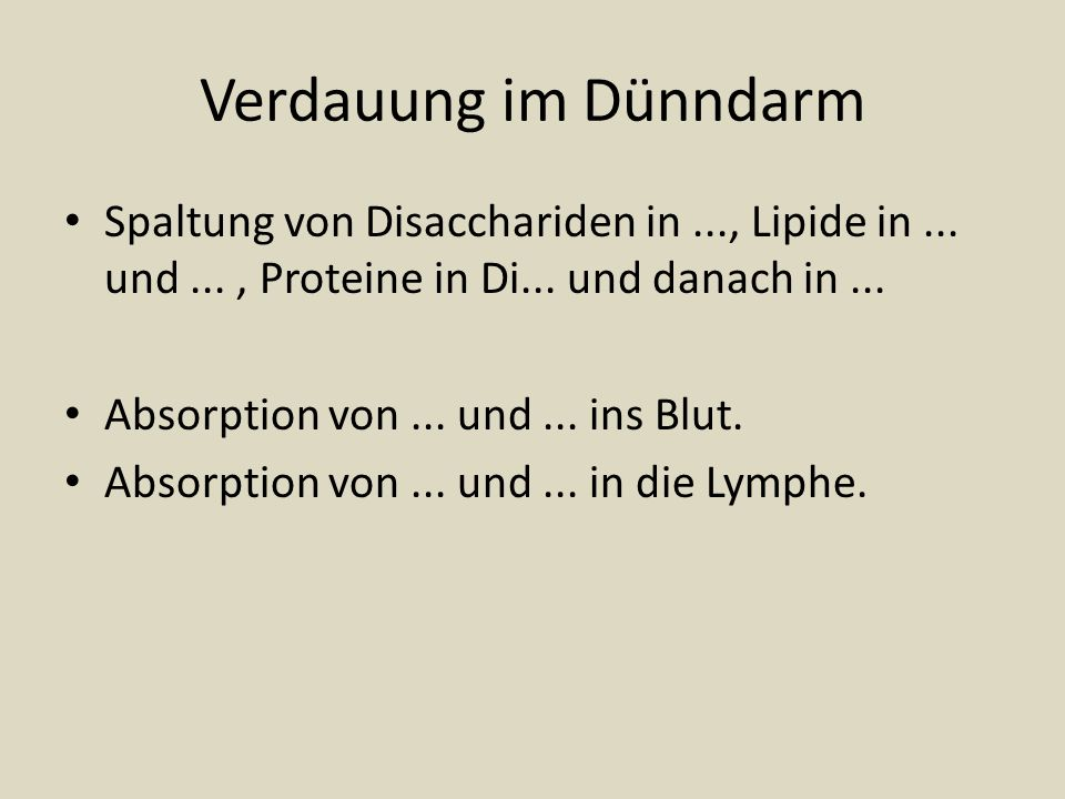 Verdauung im DünndarmSpaltung von Disacchariden in ..., Lipide in ... und ... , Proteine in Di... und danach in ...