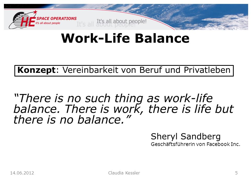 Work-Life Balance There is no such thing as work-life balance. There is work, there is life but there is no balance.