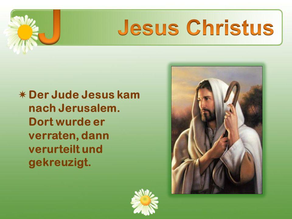 J Jesus Christus. Der Jude Jesus kam nach Jerusalem.