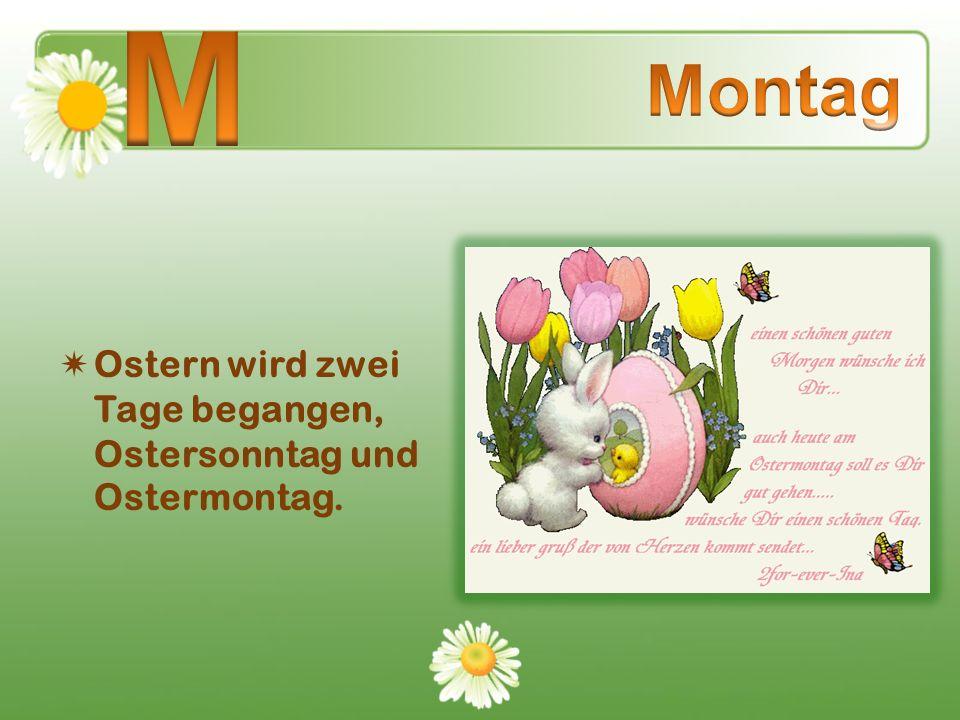 M Montag Ostern wird zwei Tage begangen, Ostersonntag und Ostermontag.
