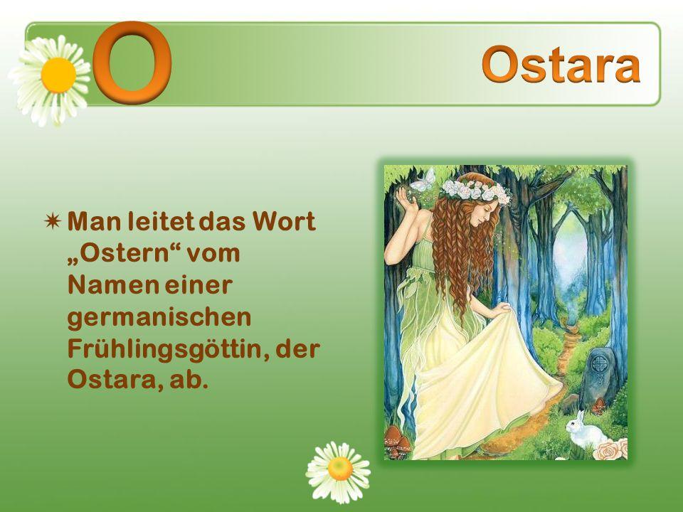 """O Ostara Man leitet das Wort """"Ostern vom Namen einer germanischen Frühlingsgöttin, der Ostara, ab."""