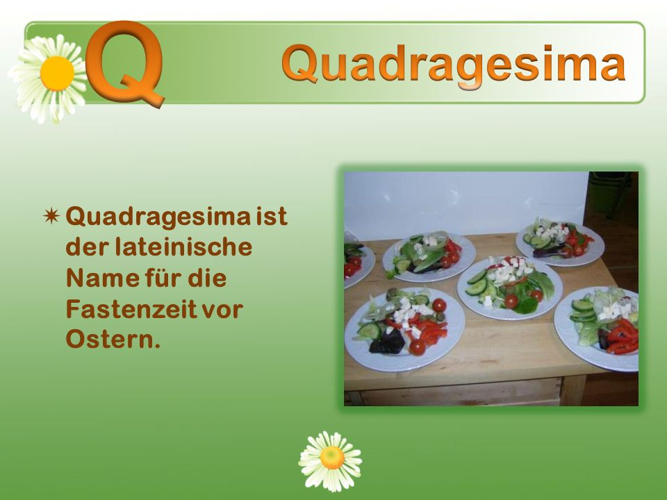 Q Quadragesima Quadragesima ist der lateinische Name für die Fastenzeit vor Ostern.