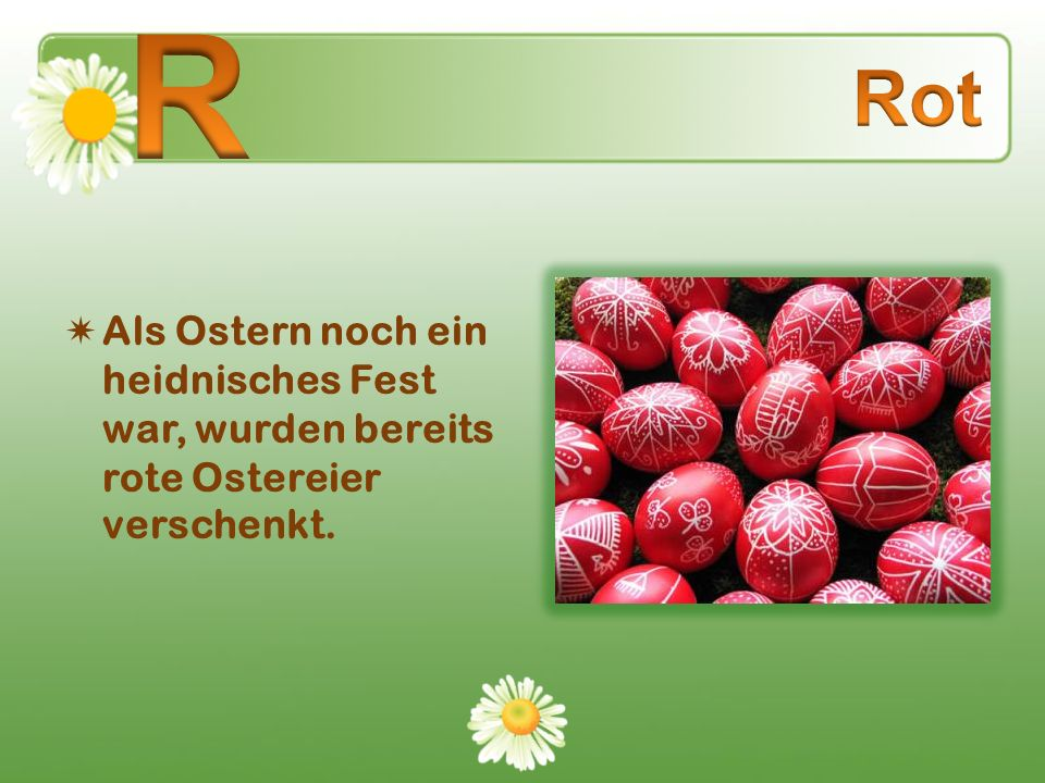 R Rot Als Ostern noch ein heidnisches Fest war, wurden bereits rote Ostereier verschenkt.