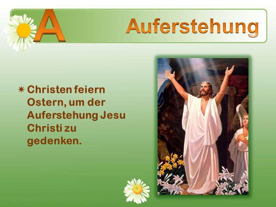А Auferstehung. Christen feiern Ostern, um der Auferstehung Jesu Christi zu gedenken.