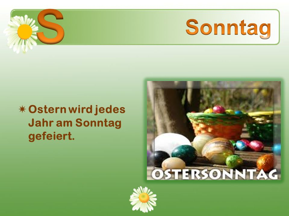 S Sonntag Ostern wird jedes Jahr am Sonntag gefeiert.