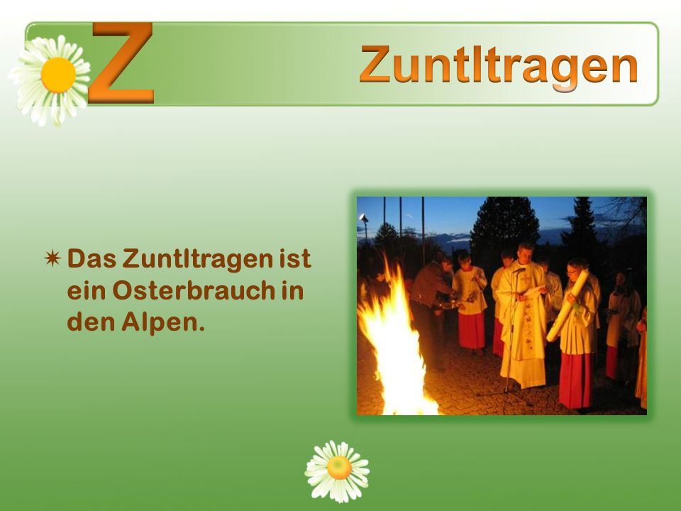 Z Zuntltragen Das Zuntltragen ist ein Osterbrauch in den Alpen.