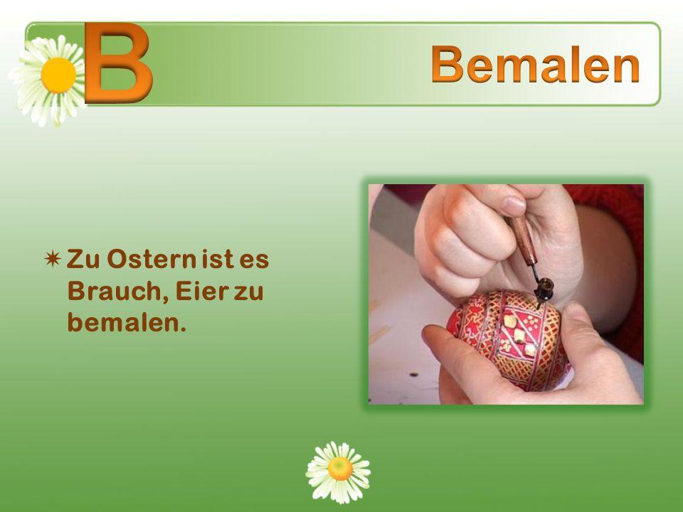 B Bemalen Zu Ostern ist es Brauch, Eier zu bemalen.