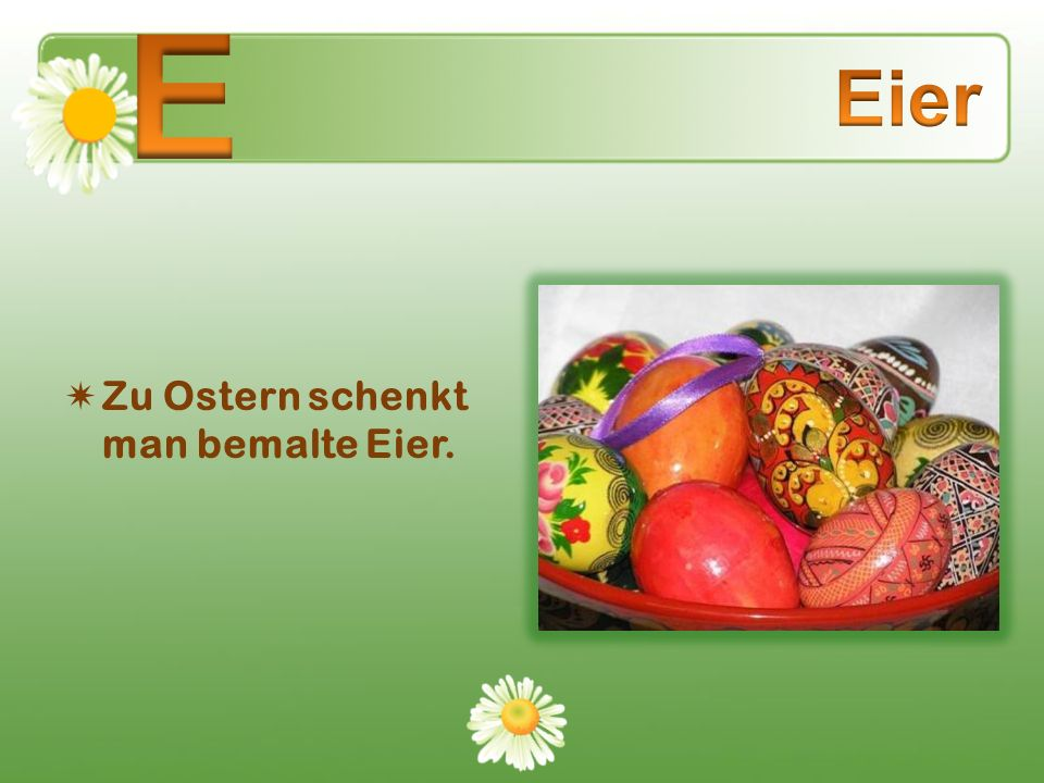 E Eier Zu Ostern schenkt man bemalte Eier.