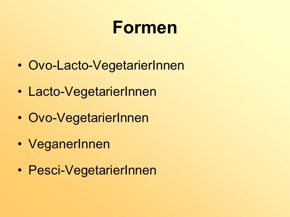 Formen Ovo-Lacto-VegetarierInnen Lacto-VegetarierInnen