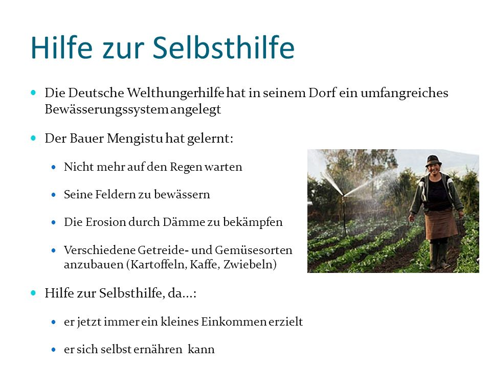 Hilfe zur Selbsthilfe Die Deutsche Welthungerhilfe hat in seinem Dorf ein umfangreiches Bewässerungssystem angelegt.