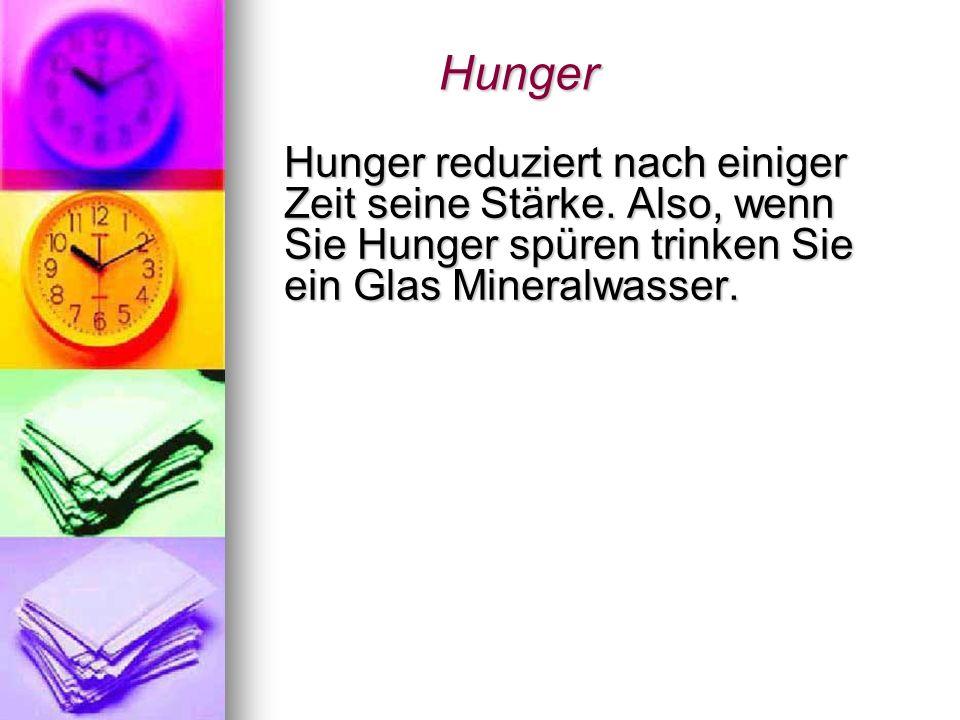 Hunger Hunger reduziert nach einiger Zeit seine Stärke.