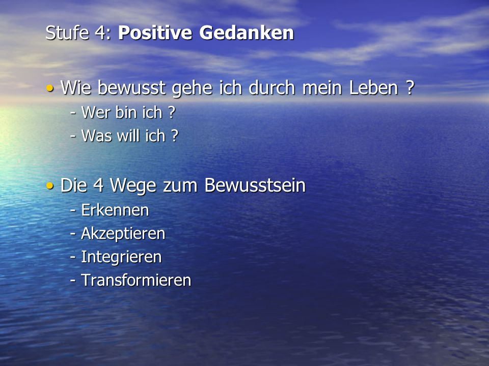 Stufe 4: Positive Gedanken Wie bewusst gehe ich durch mein Leben