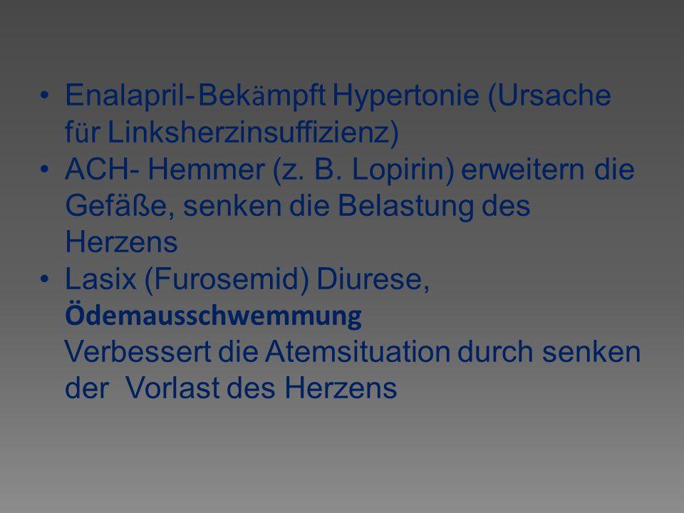Enalapril- Bekämpft Hypertonie (Ursache für Linksherzinsuffizienz)