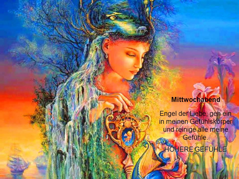 Mittwochabend Engel der Liebe, geh ein in meinen Gefühlskörper und reinige alle meine Gefühle.