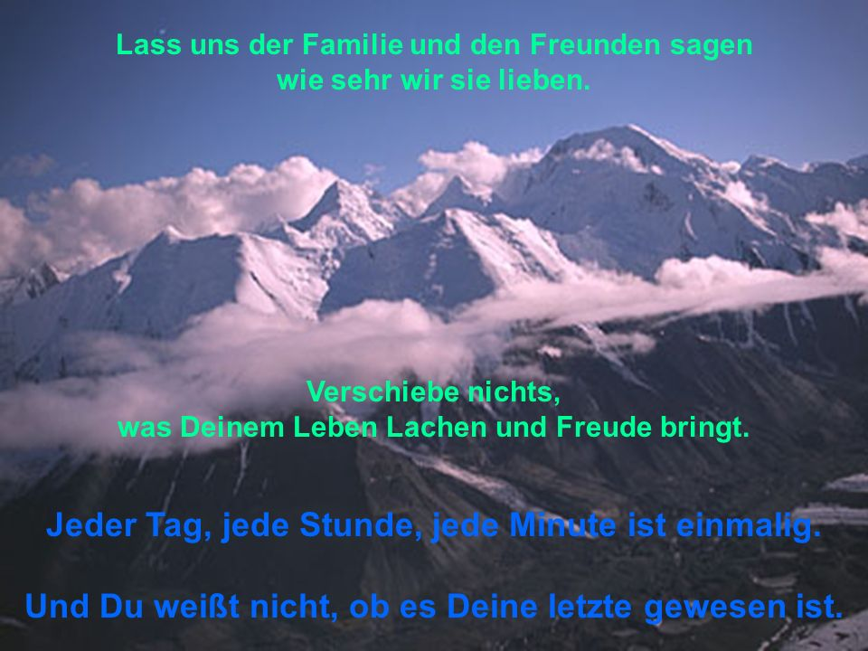 Jeder Tag, jede Stunde, jede Minute ist einmalig.