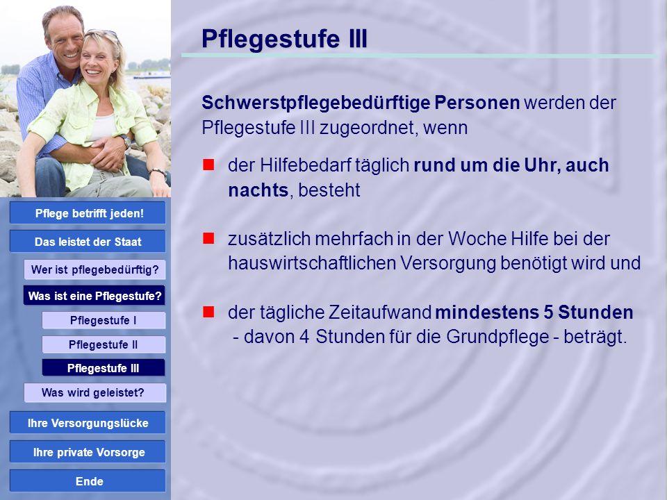 Pflegestufe III Schwerstpflegebedürftige Personen werden der Pflegestufe III zugeordnet, wenn.