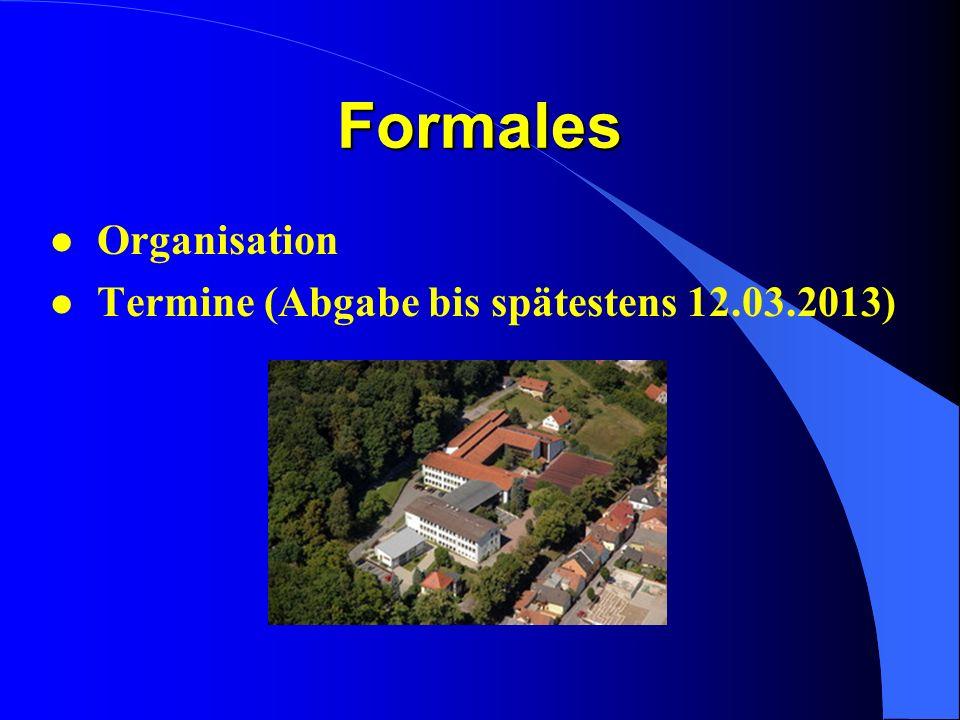 Formales Organisation Termine (Abgabe bis spätestens 12.03.2013)