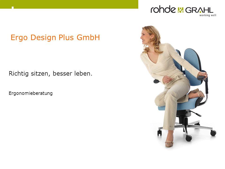 Ergo Design Plus GmbH Richtig sitzen, besser leben. Ergonomieberatung