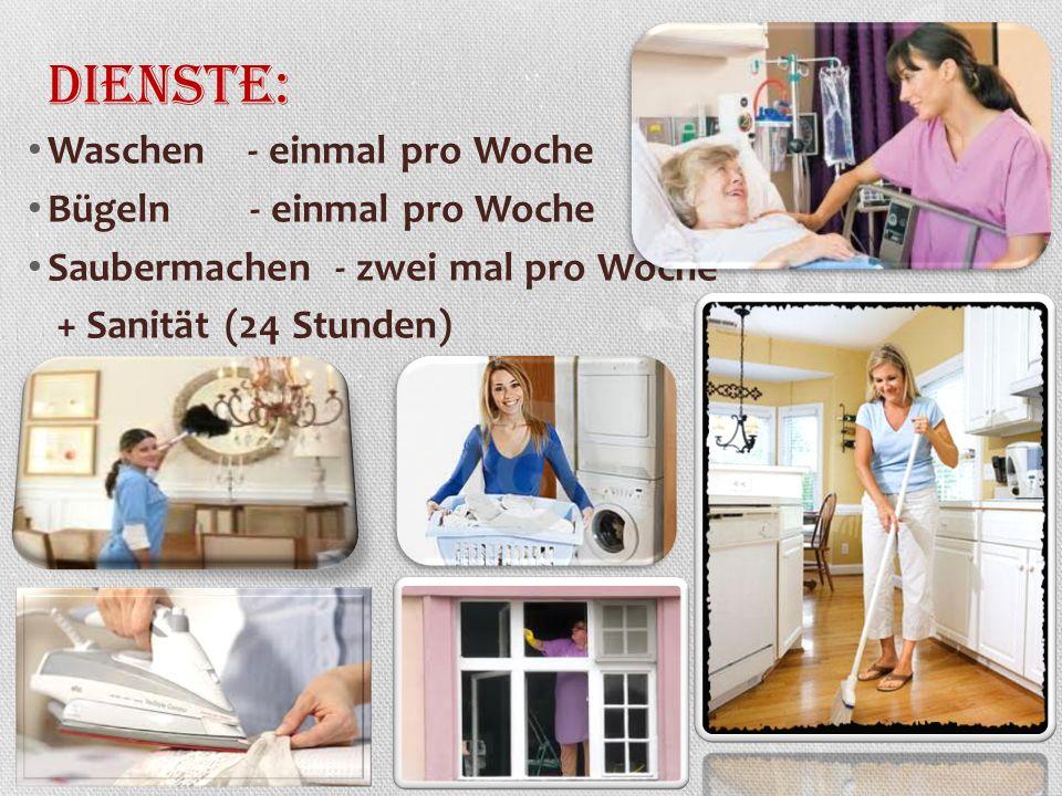 Dienste: Waschen - einmal pro Woche Bügeln - einmal pro Woche