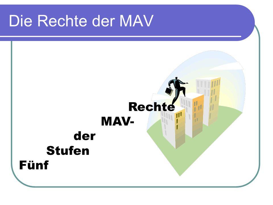 Die Rechte der MAV Rechte MAV- der Stufen Fünf Fünf Stufen