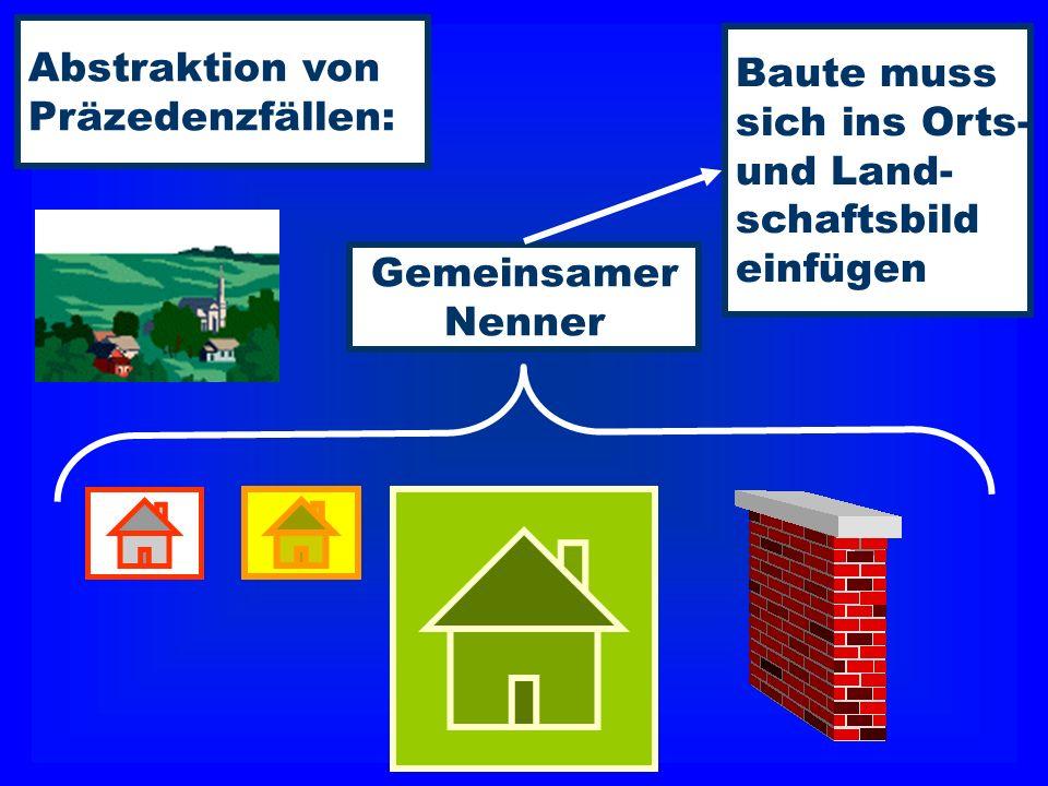 Abstraktion von Präzedenzfällen: Baute muss. sich ins Orts- und Land- schaftsbild. einfügen. Gemeinsamer.
