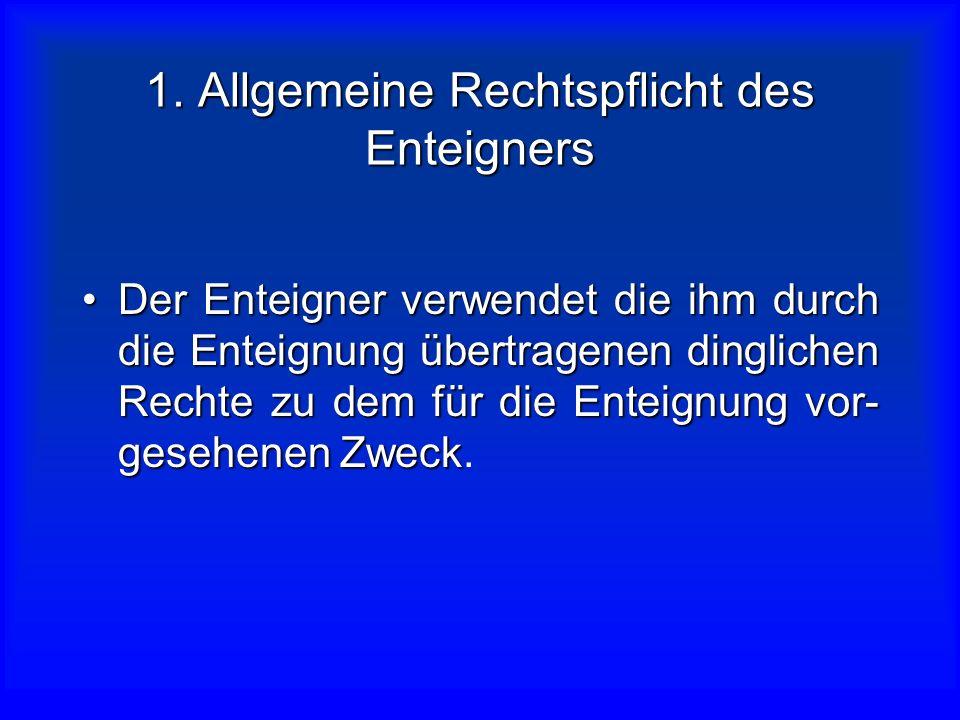 1. Allgemeine Rechtspflicht des Enteigners